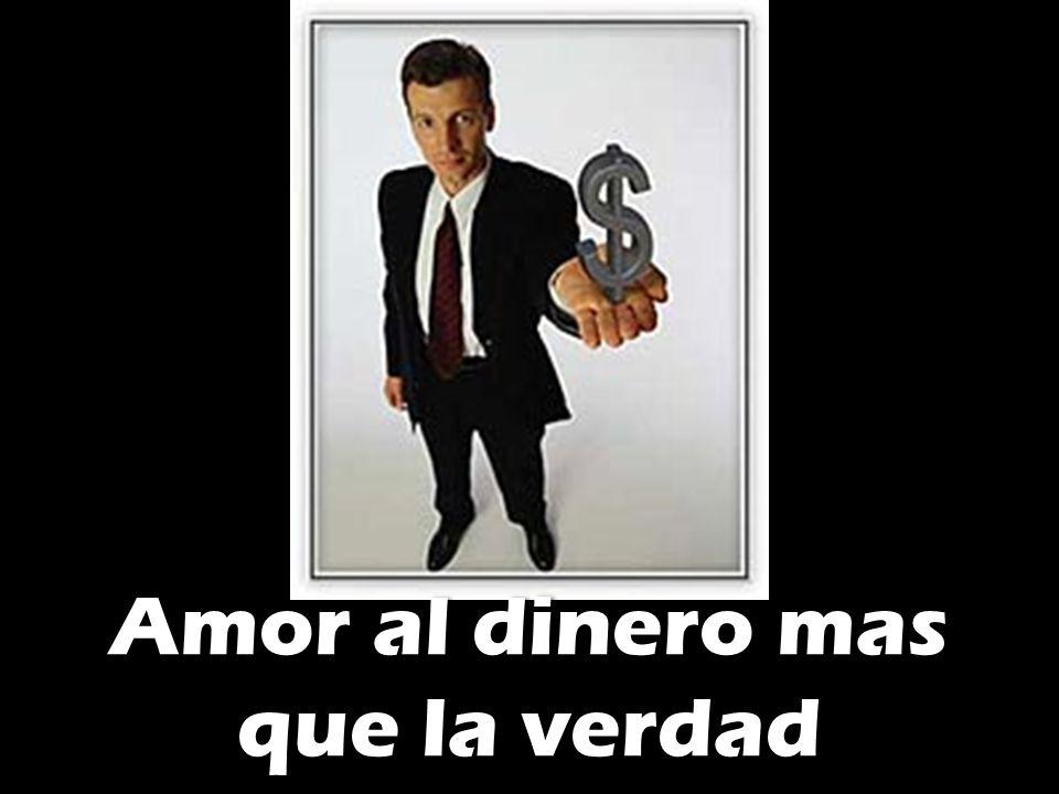 Amor al dinero mas que la verdad