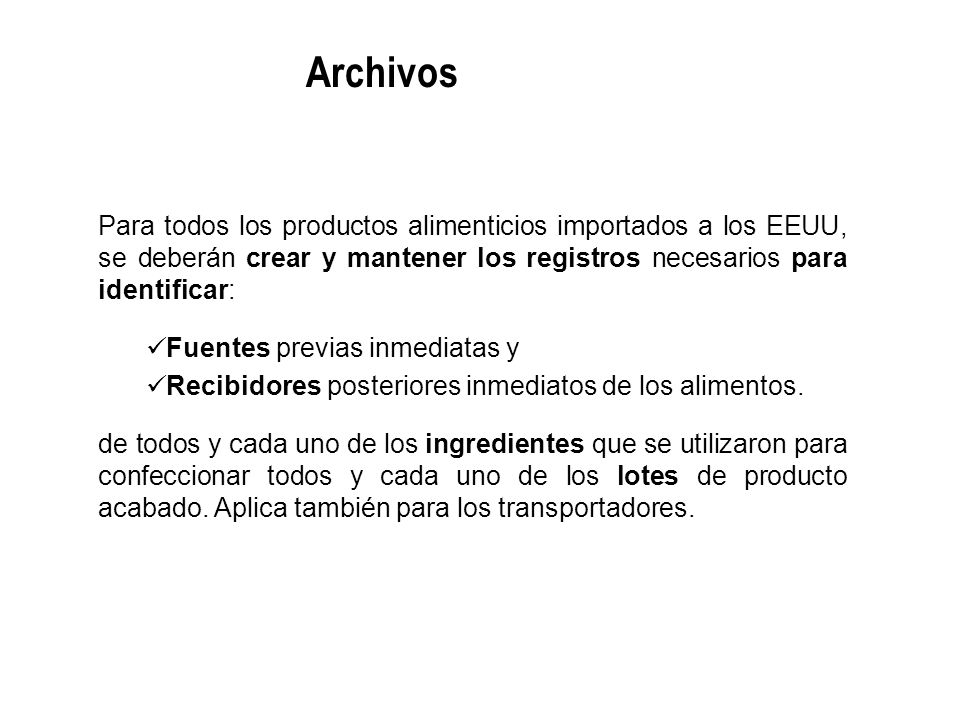 Archivos Para todos los productos alimenticios importados a los EEUU, se deberán crear y mantener los registros necesarios para identificar: