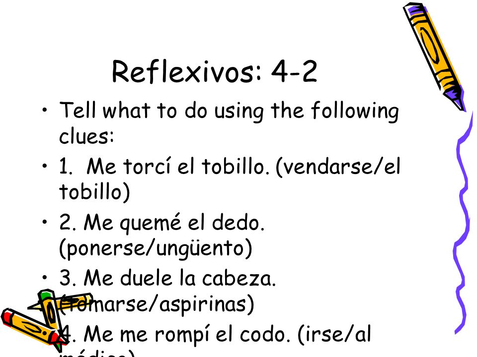 Reflexivos: 4-2 Tell what to do using the following clues: