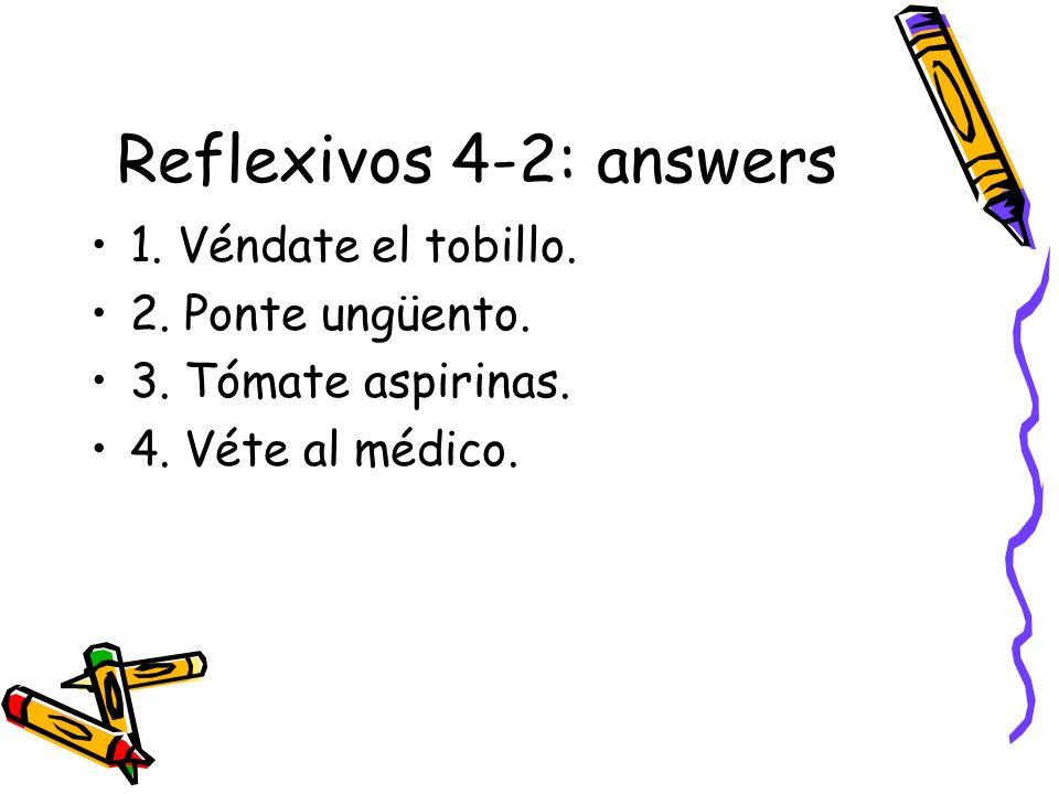 Reflexivos 4-2: answers 1. Véndate el tobillo. 2. Ponte ungüento.