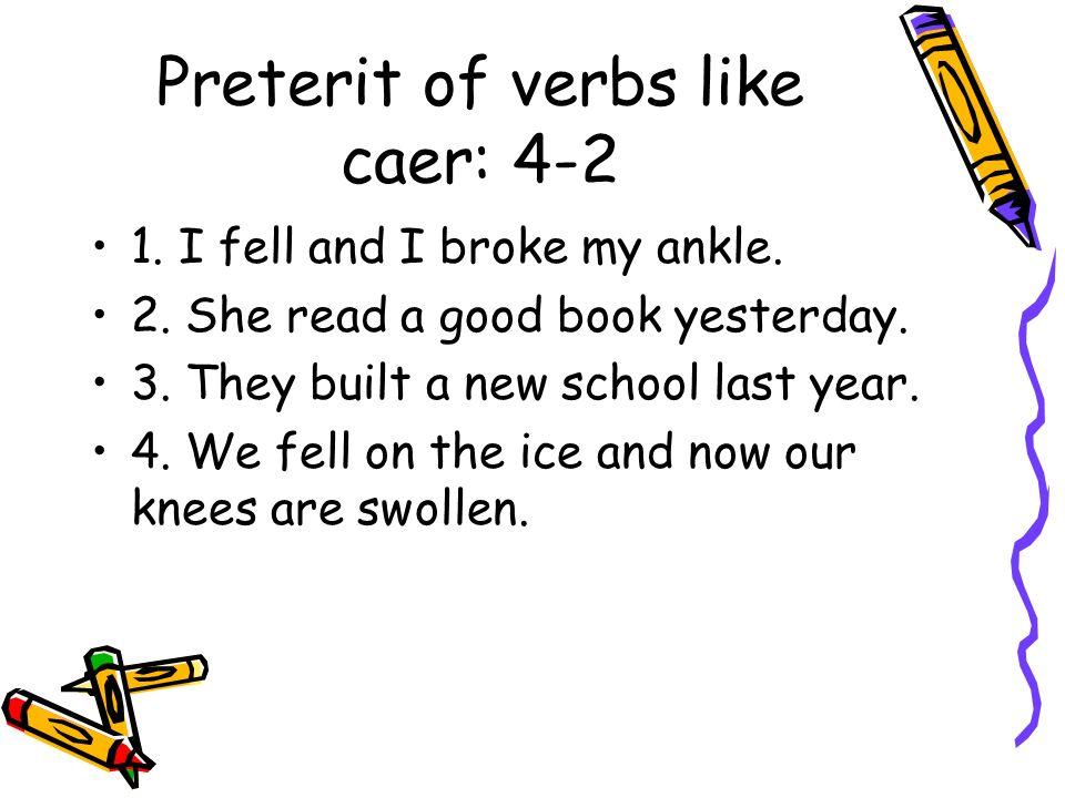 Preterit of verbs like caer: 4-2