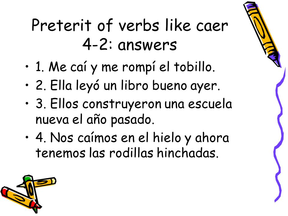 Preterit of verbs like caer 4-2: answers