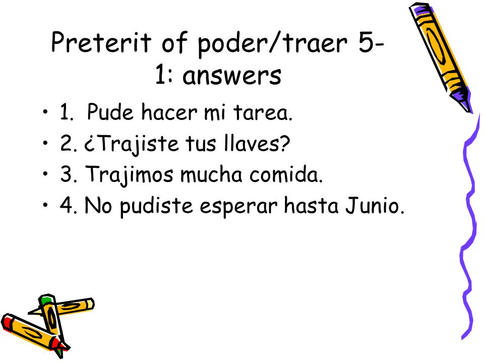 Preterit of poder/traer 5-1: answers
