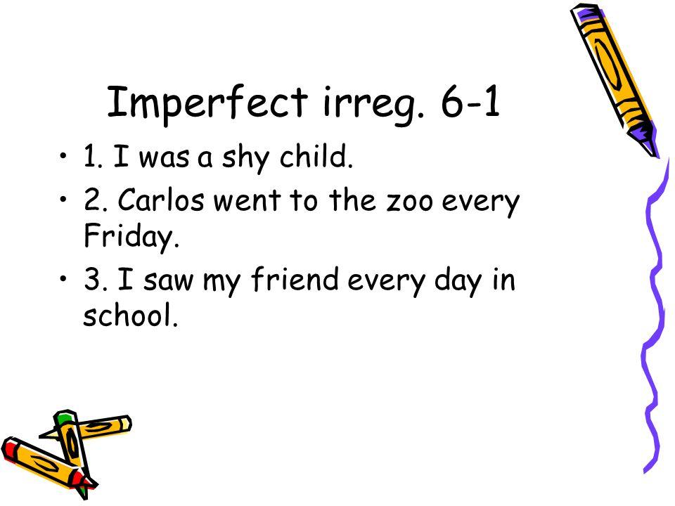 Imperfect irreg. 6-1 1. I was a shy child.