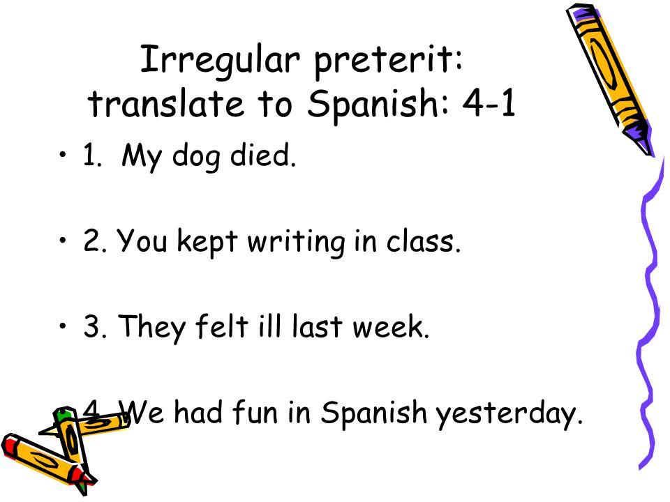 Irregular preterit: translate to Spanish: 4-1