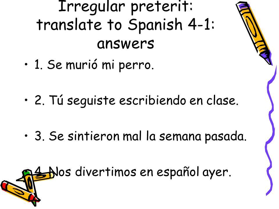 Irregular preterit: translate to Spanish 4-1: answers