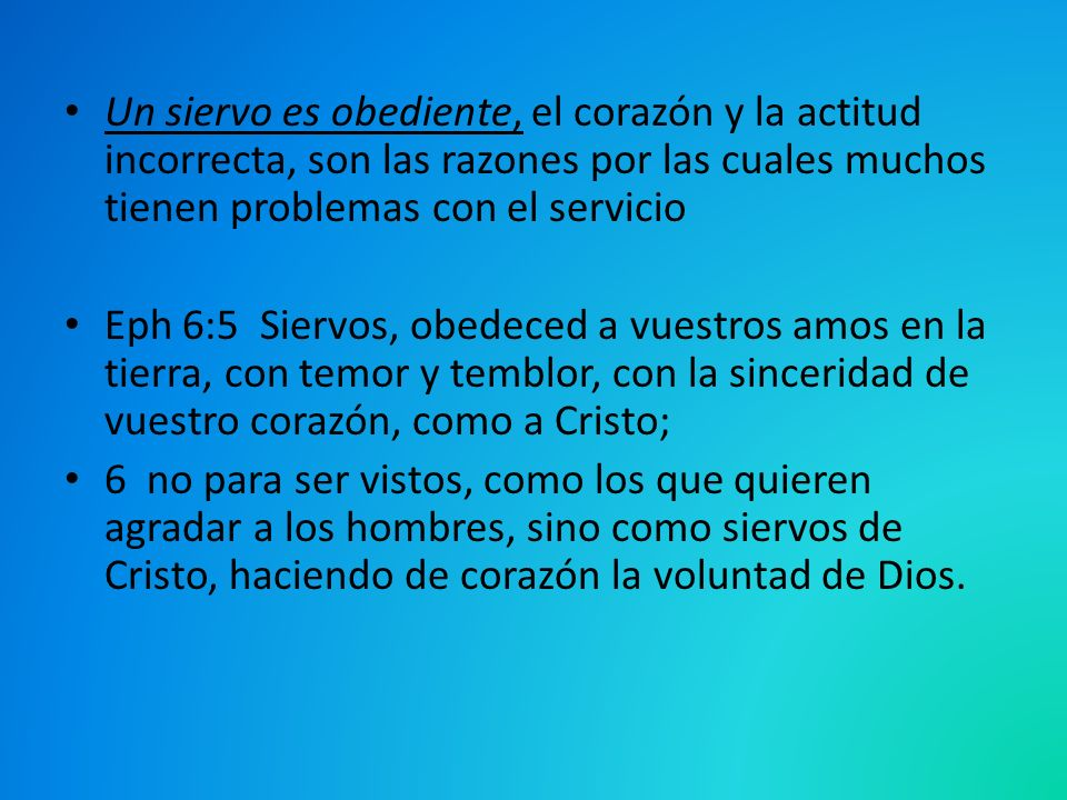 Un siervo es obediente, el corazón y la actitud incorrecta, son las razones por las cuales muchos tienen problemas con el servicio