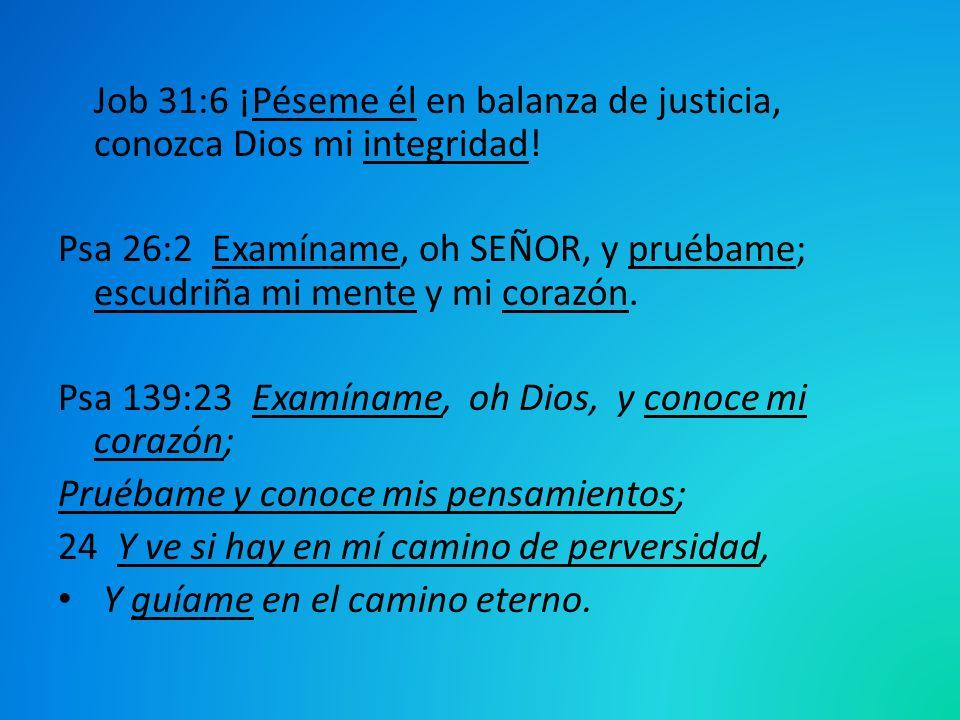 Job 31:6 ¡Péseme él en balanza de justicia, conozca Dios mi integridad!