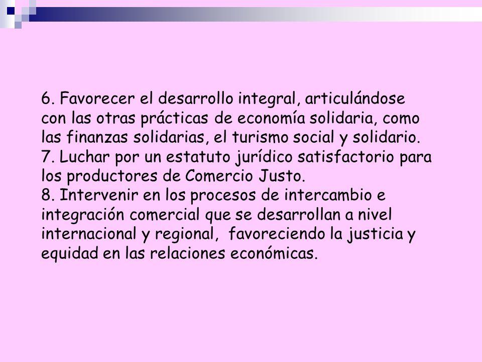 6. Favorecer el desarrollo integral, articulándose con las otras prácticas de economía solidaria, como las finanzas solidarias, el turismo social y solidario.
