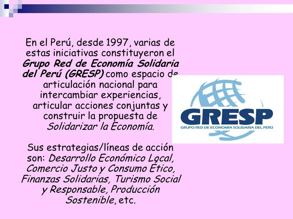 En el Perú, desde 1997, varias de estas iniciativas constituyeron el Grupo Red de Economía Solidaria del Perú (GRESP) como espacio de articulación nacional para intercambiar experiencias, articular acciones conjuntas y construir la propuesta de Solidarizar la Economía.
