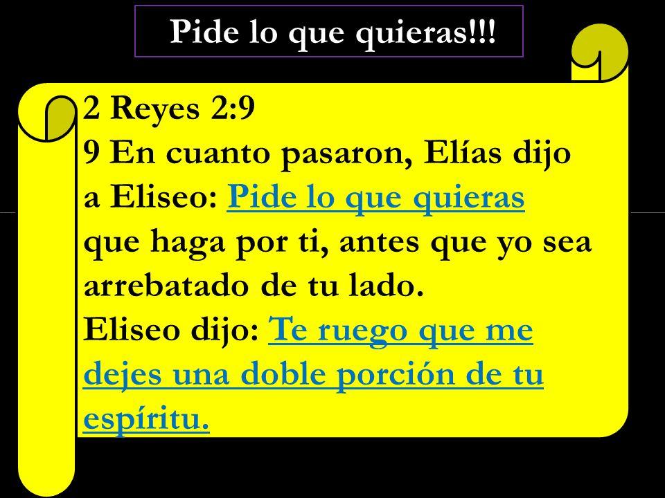 Pide lo que quieras!!! 2 Reyes 2:9.