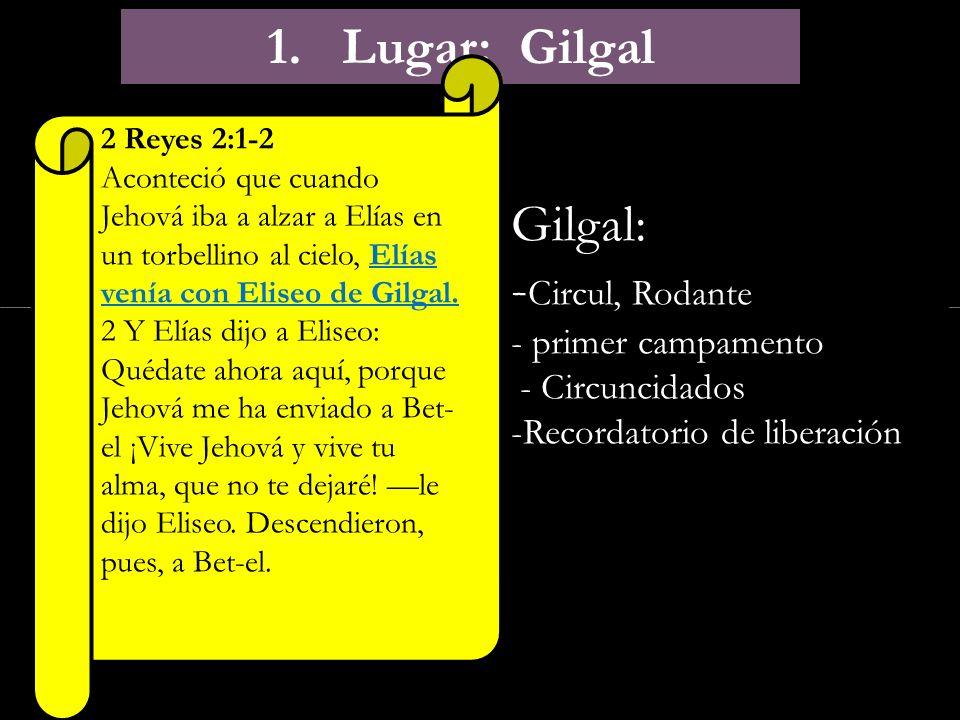 1. Lugar: Gilgal Gilgal: -Circul, Rodante - primer campamento