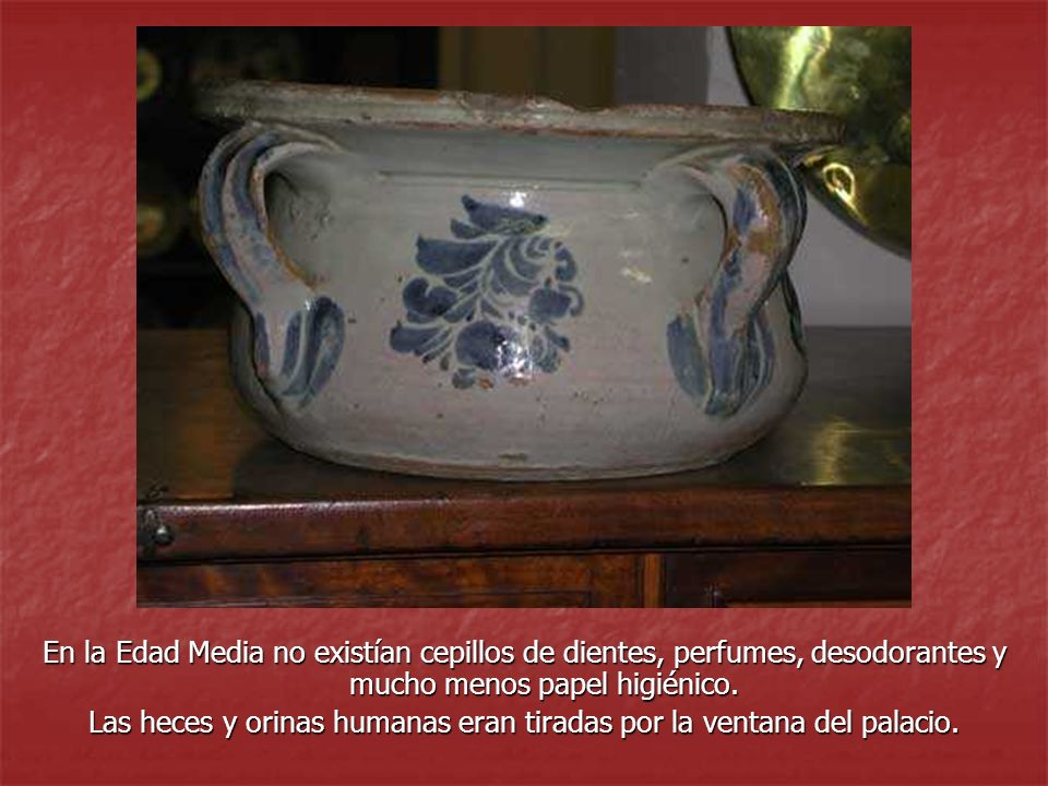 Las heces y orinas humanas eran tiradas por la ventana del palacio.