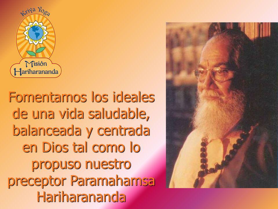 Fomentamos los ideales de una vida saludable, balanceada y centrada en Dios tal como lo propuso nuestro preceptor Paramahamsa Hariharananda