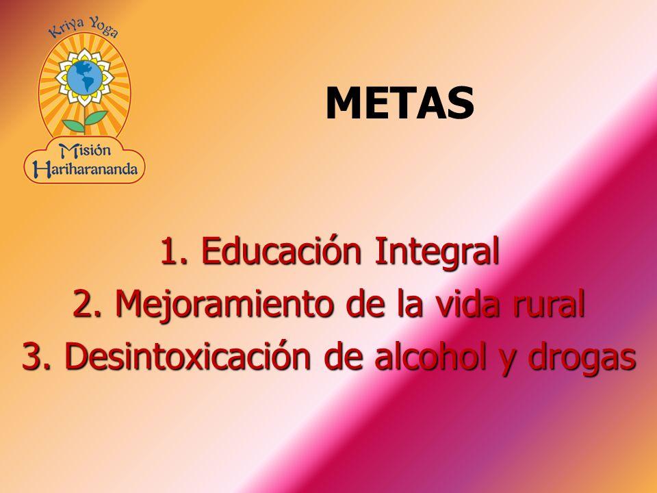 METAS 1. Educación Integral 2. Mejoramiento de la vida rural