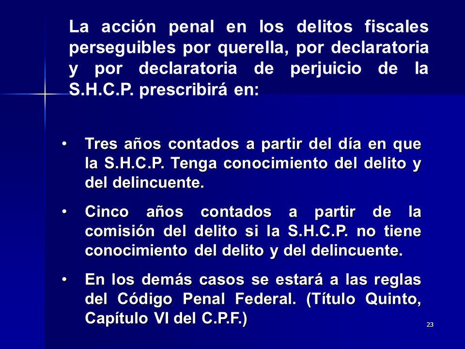 La acción penal en los delitos fiscales perseguibles por querella, por declaratoria y por declaratoria de perjuicio de la S.H.C.P. prescribirá en: