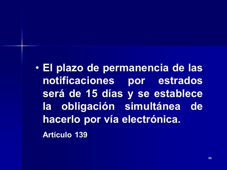 El plazo de permanencia de las notificaciones por estrados será de 15 días y se establece la obligación simultánea de hacerlo por vía electrónica.