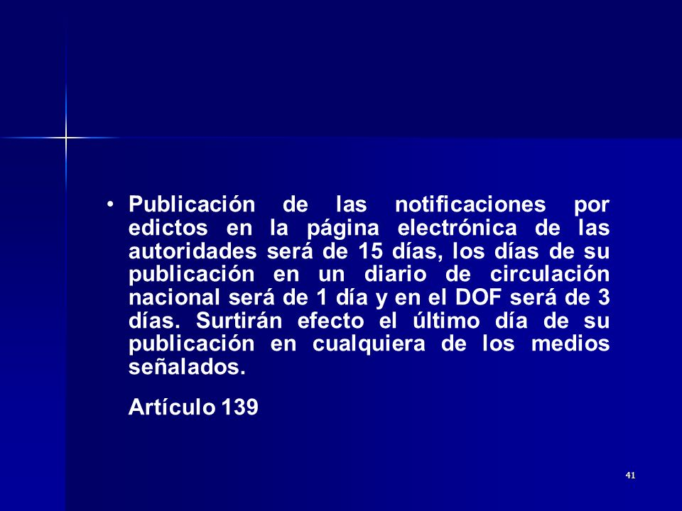 Publicación de las notificaciones por edictos en la página electrónica de las autoridades será de 15 días, los días de su publicación en un diario de circulación nacional será de 1 día y en el DOF será de 3 días. Surtirán efecto el último día de su publicación en cualquiera de los medios señalados.