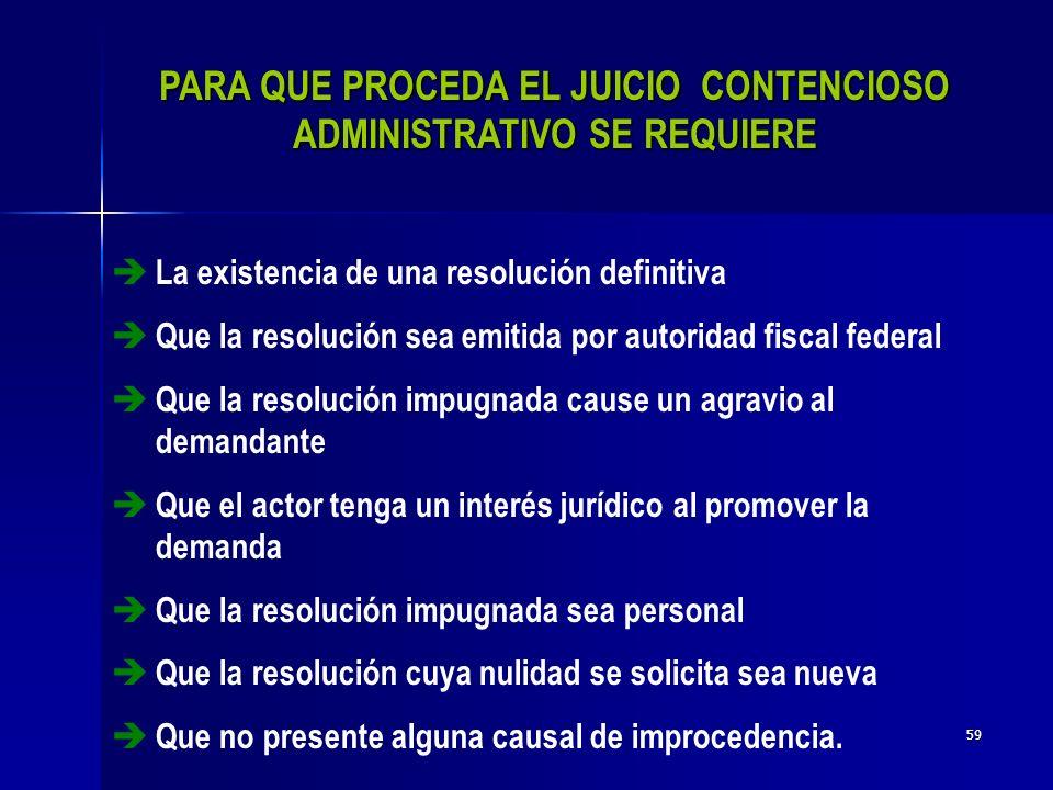 PARA QUE PROCEDA EL JUICIO CONTENCIOSO ADMINISTRATIVO SE REQUIERE