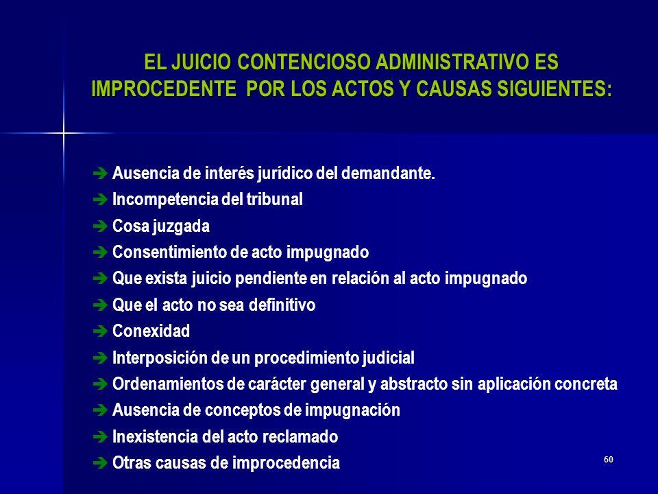 EL JUICIO CONTENCIOSO ADMINISTRATIVO ES IMPROCEDENTE POR LOS ACTOS Y CAUSAS SIGUIENTES: