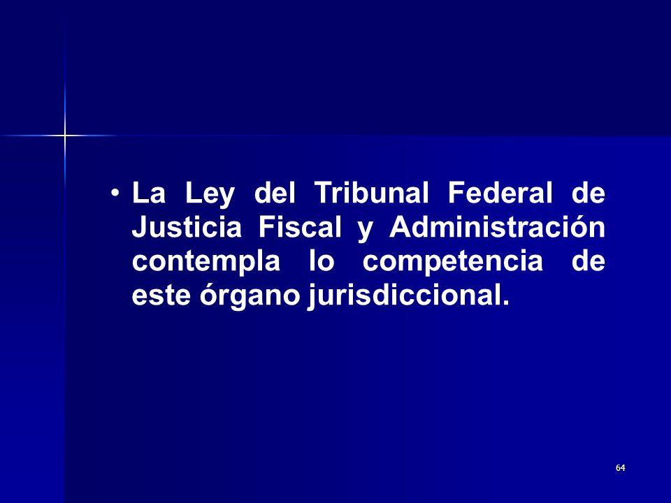 La Ley del Tribunal Federal de Justicia Fiscal y Administración contempla lo competencia de este órgano jurisdiccional.