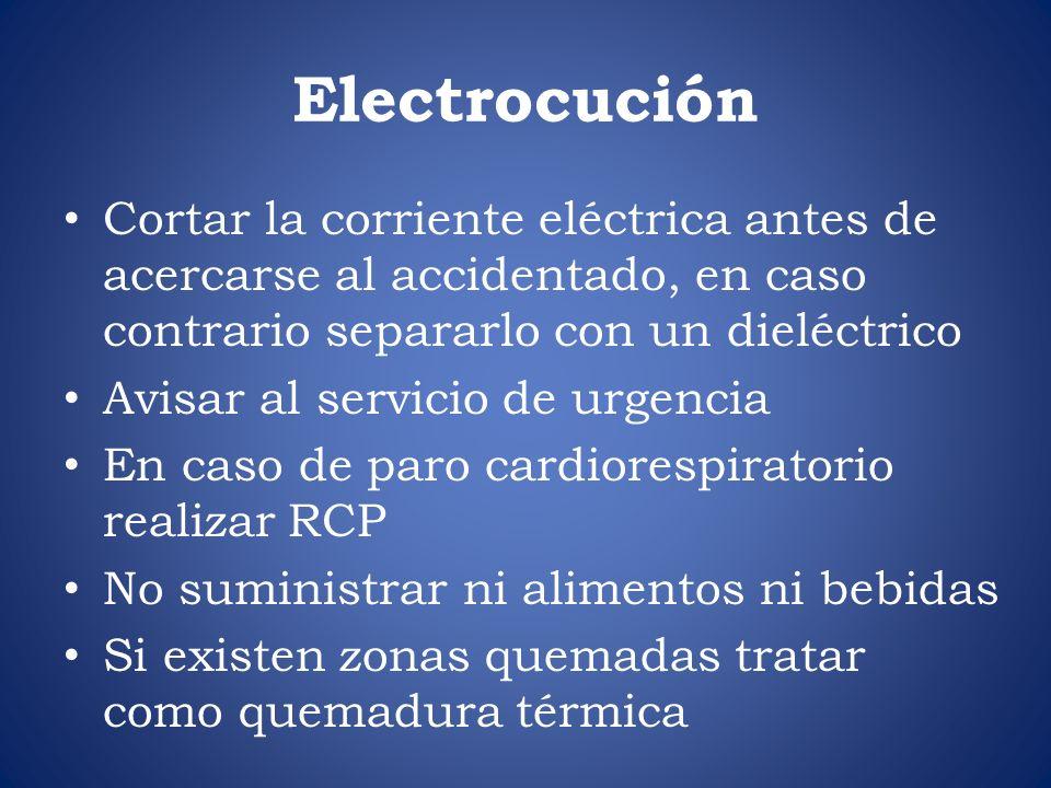 Electrocución Cortar la corriente eléctrica antes de acercarse al accidentado, en caso contrario separarlo con un dieléctrico.