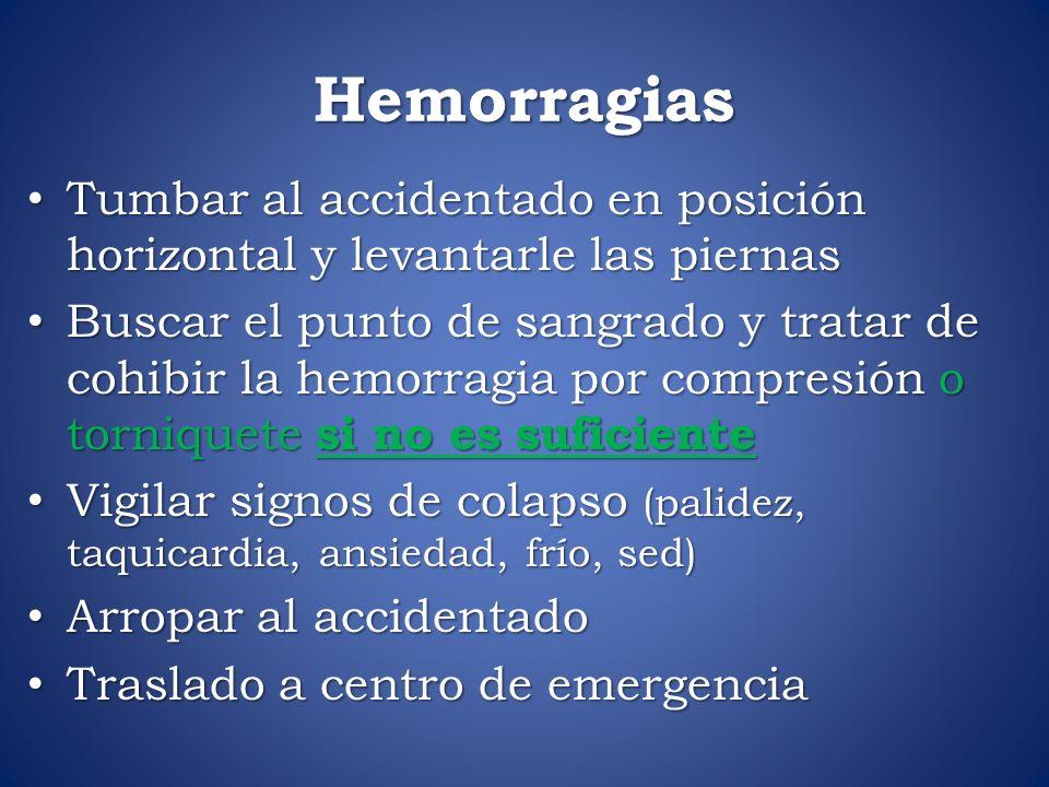 Hemorragias Tumbar al accidentado en posición horizontal y levantarle las piernas.