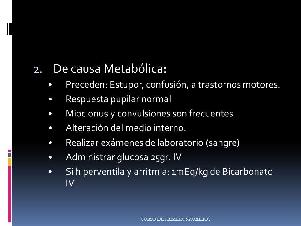 De causa Metabólica: Preceden: Estupor, confusión, a trastornos motores. Respuesta pupilar normal.