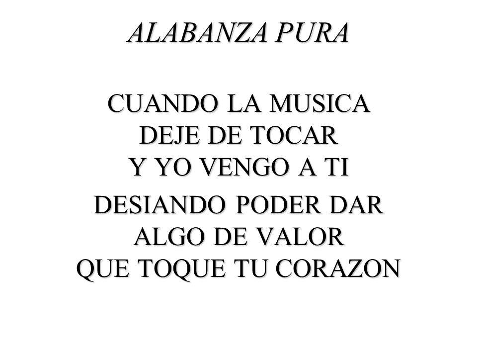 ALABANZA PURA CUANDO LA MUSICA DEJE DE TOCAR Y YO VENGO A TI