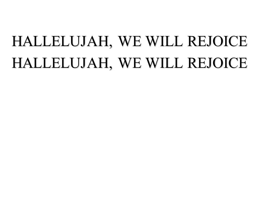 HALLELUJAH, WE WILL REJOICE