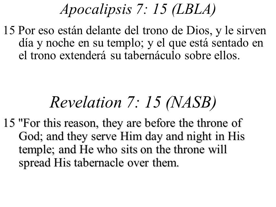 Revelation 7: 15 (NASB) Apocalipsis 7: 15 (LBLA)