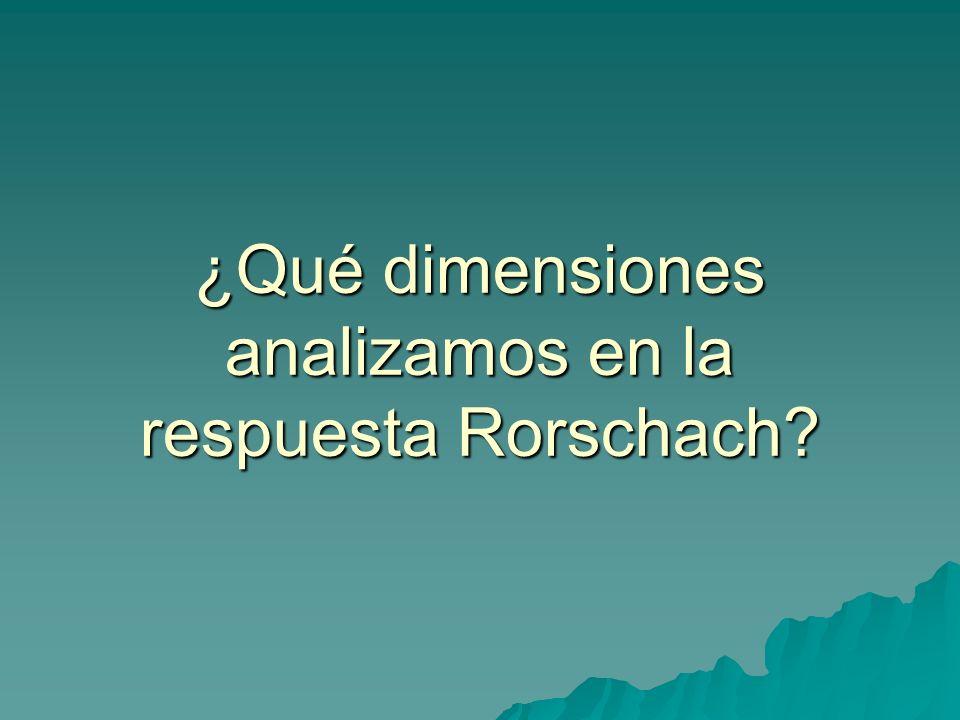 ¿Qué dimensiones analizamos en la respuesta Rorschach