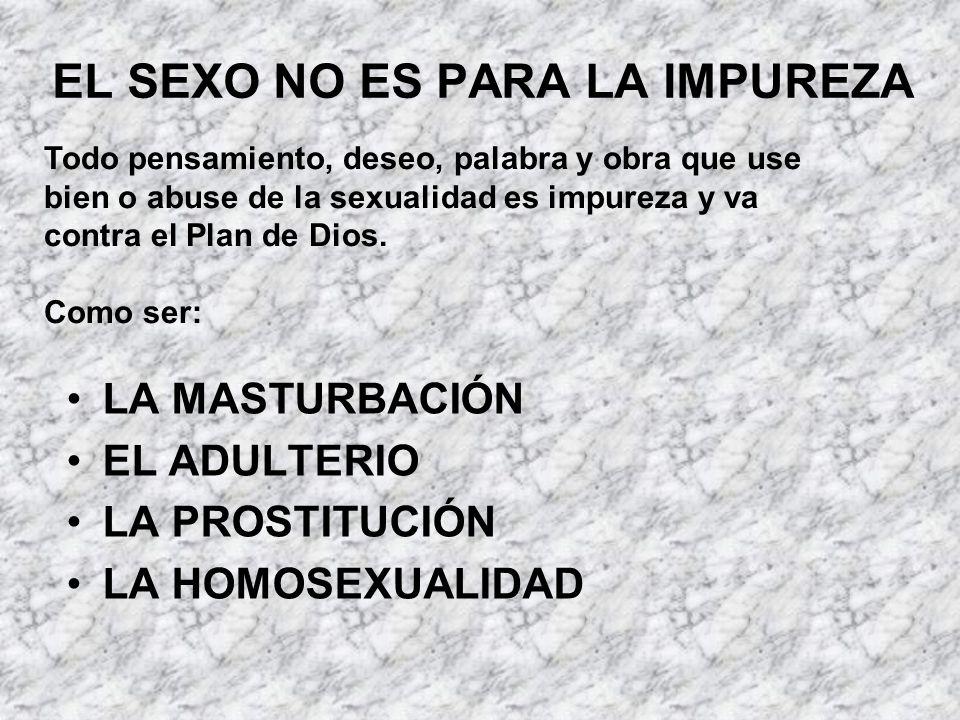 EL SEXO NO ES PARA LA IMPUREZA