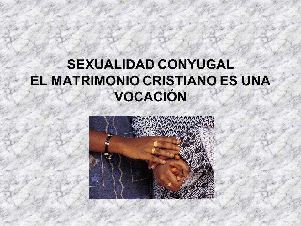 SEXUALIDAD CONYUGAL EL MATRIMONIO CRISTIANO ES UNA VOCACIÓN