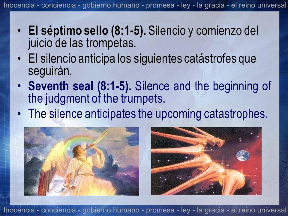 El séptimo sello (8:1-5). Silencio y comienzo del juicio de las trompetas.