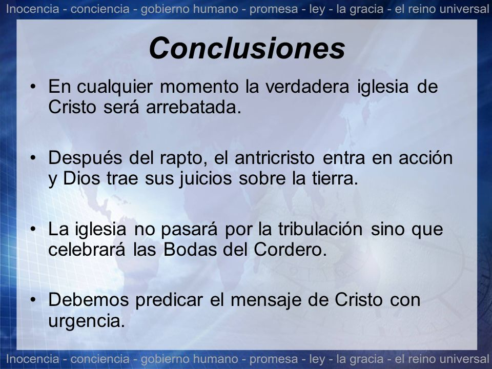 Conclusiones En cualquier momento la verdadera iglesia de Cristo será arrebatada.