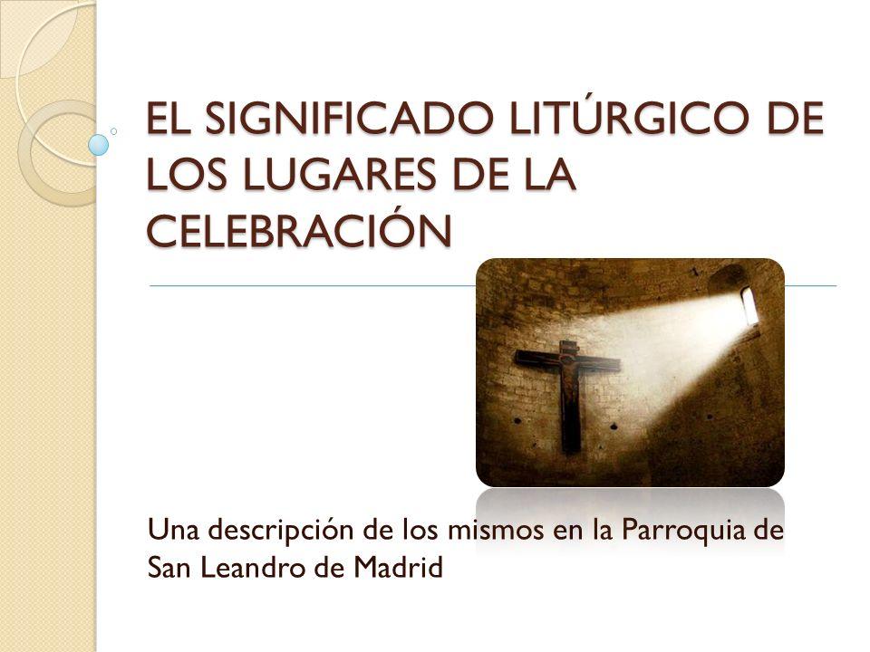 EL SIGNIFICADO LITÚRGICO DE LOS LUGARES DE LA CELEBRACIÓN