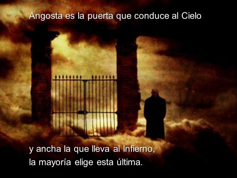 Angosta es la puerta que conduce al Cielo