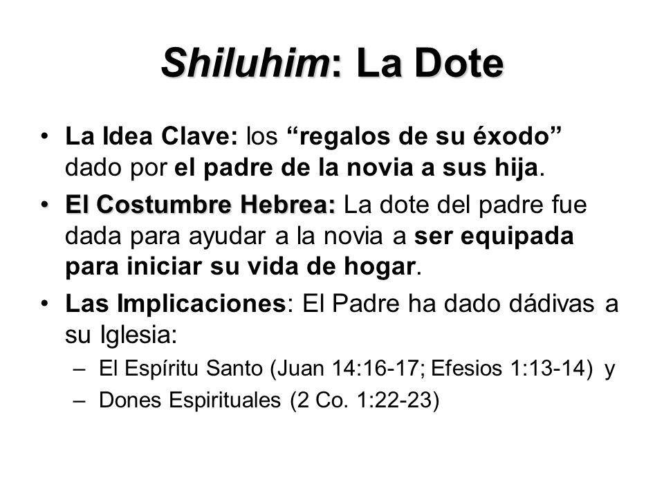 Shiluhim: La Dote La Idea Clave: los regalos de su éxodo dado por el padre de la novia a sus hija.