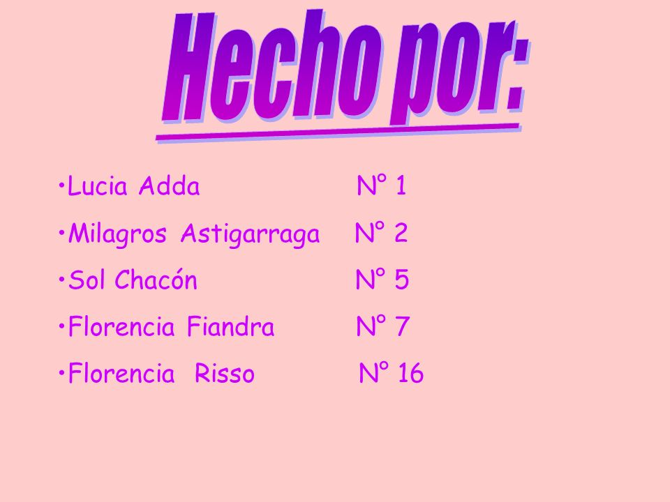 Hecho por: Lucia Adda N° 1 Milagros Astigarraga N° 2 Sol Chacón N° 5