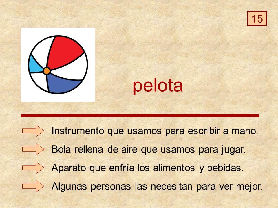 pelota 15 Instrumento que usamos para escribir a mano.