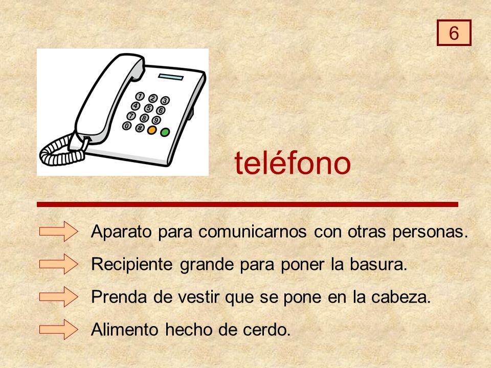 teléfono 6 Aparato para comunicarnos con otras personas.