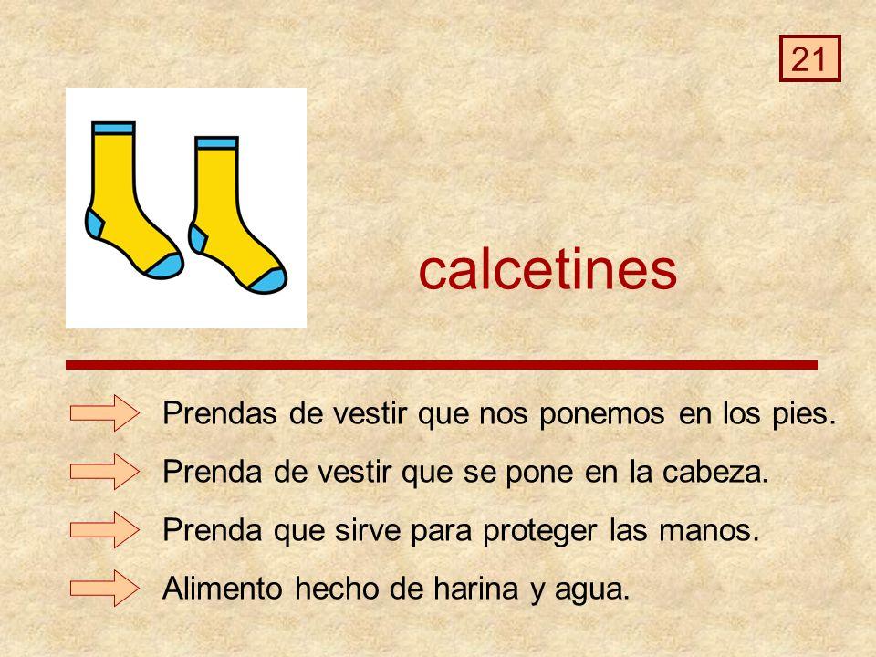 calcetines 21 Prendas de vestir que nos ponemos en los pies.