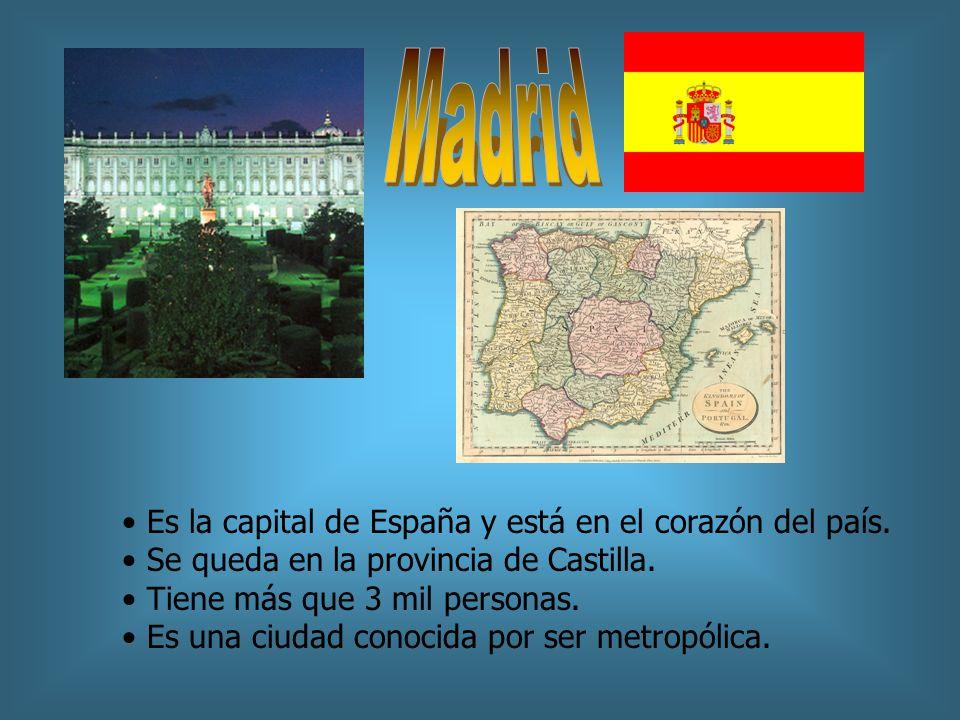 Madrid Es la capital de España y está en el corazón del país.