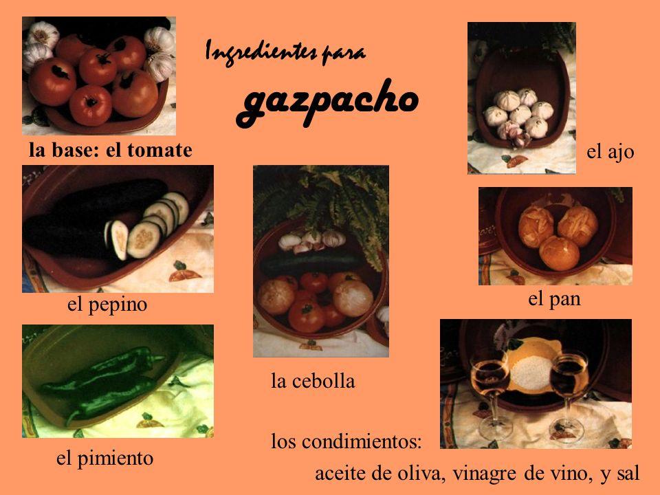 gazpacho Ingredientes para la base: el tomate el ajo el pan el pepino