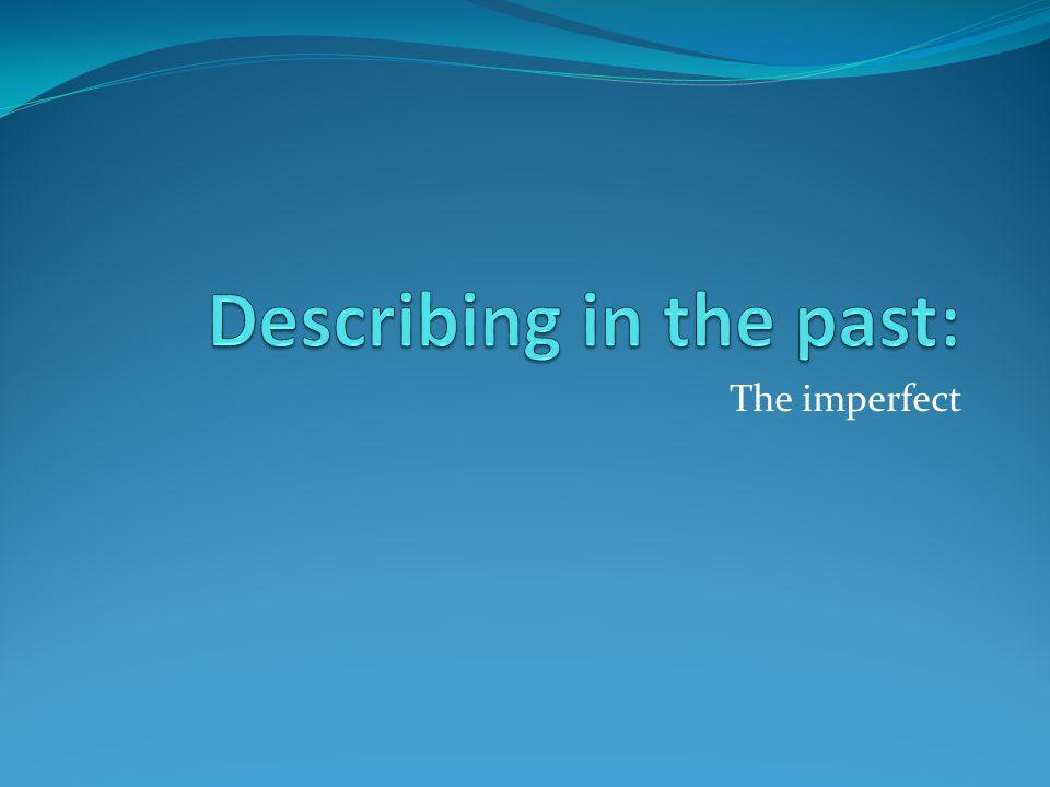 Describing in the past: