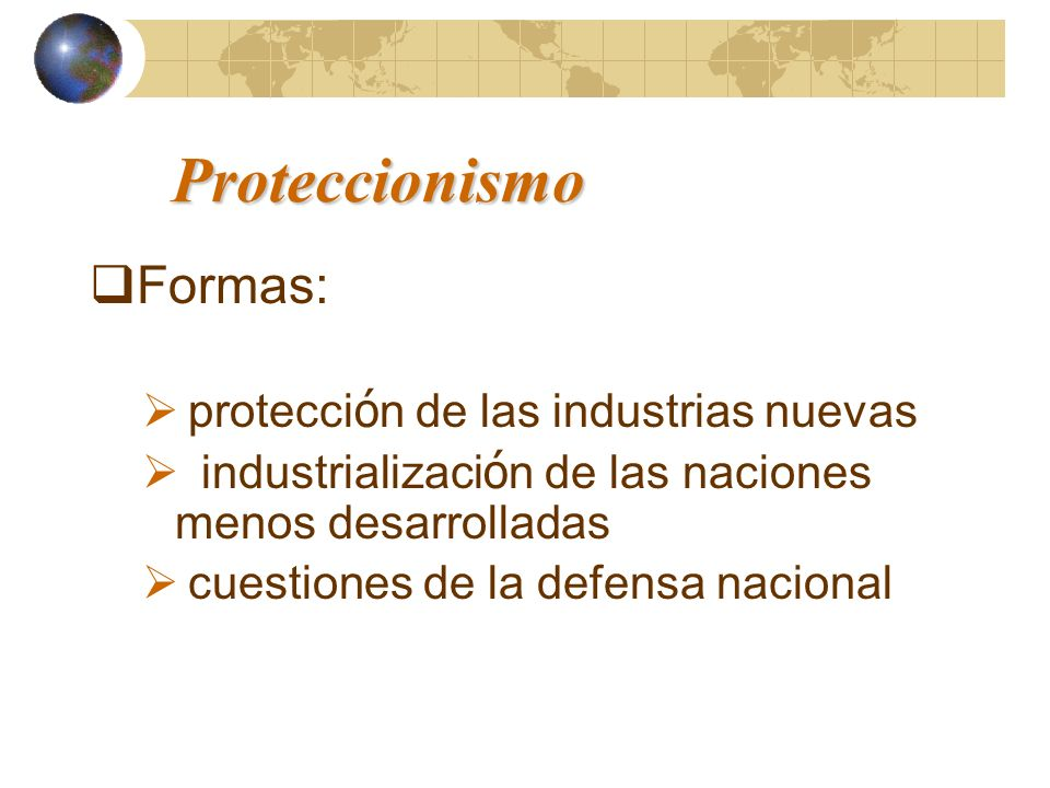Proteccionismo Formas: protección de las industrias nuevas
