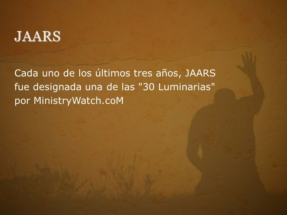 JAARS Cada uno de los últimos tres años, JAARS fue designada una de las 30 Luminarias por MinistryWatch.coM.