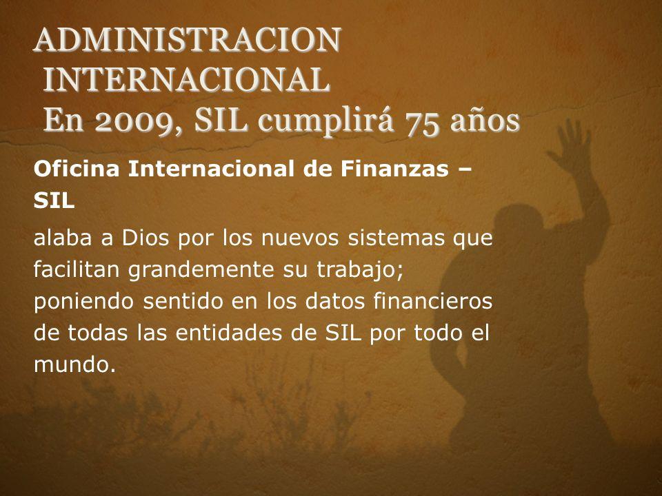 ADMINISTRACION INTERNACIONAL En 2009, SIL cumplirá 75 años