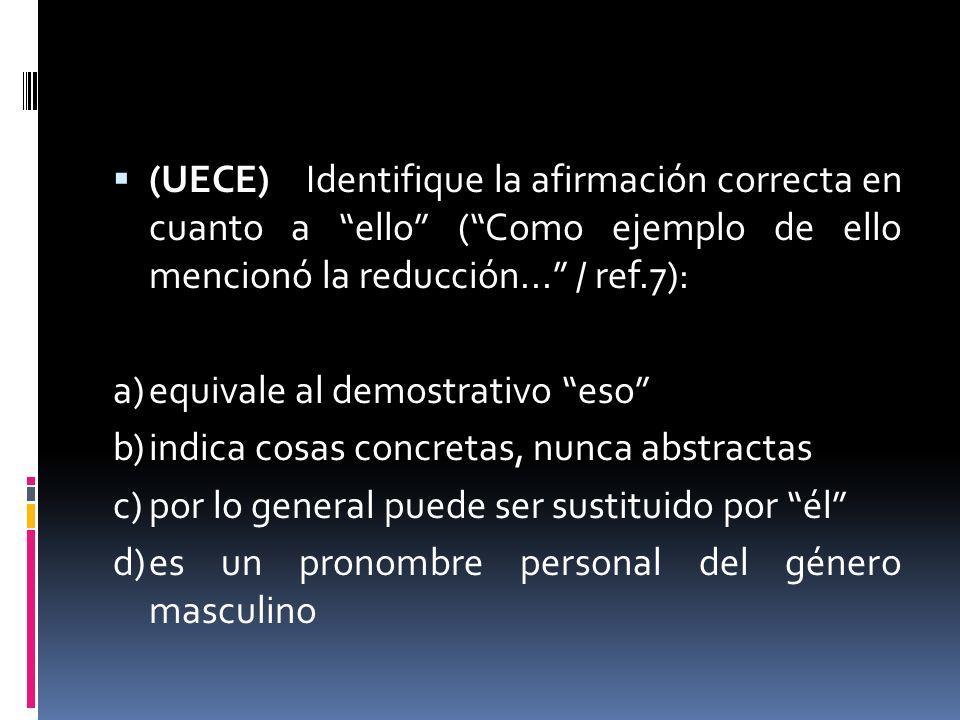 (UECE) Identifique la afirmación correcta en cuanto a ello ( Como ejemplo de ello mencionó la reducción... / ref.7):